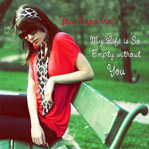 My Life Is So Empty Without You With Name